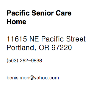 Pacific Senior Care Home 11615 NE Pacific Street Portland, OR 97220 (503) 262-9838 benisimon@yahoo.com