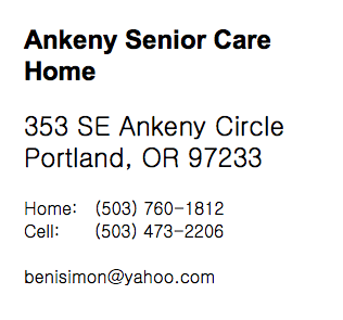 Ankeny Senior Care Home 353 SE Ankeny Circle Portland, OR 97233 Home: (503) 760-1812 Cell: (503) 473-2206 benisimon@yahoo.com